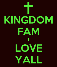 Poster: KINGDOM FAM I LOVE YALL