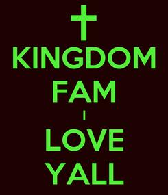 Poster: KINGDOM FAM I LOVE YALL