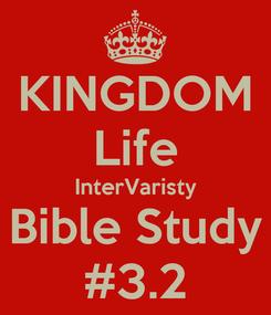 Poster: KINGDOM Life InterVaristy Bible Study #3.2