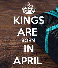Poster: KINGS ARE  BORN  IN APRIL