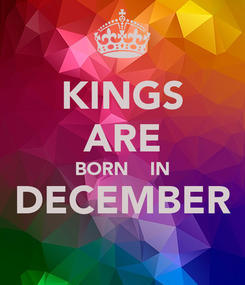 Poster: KINGS ARE BORN    IN DECEMBER