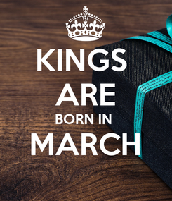 Poster: KINGS  ARE BORN IN  MARCH