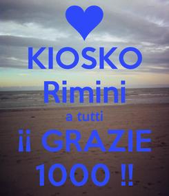 Poster: KIOSKO Rimini a tutti ¡¡ GRAZIE 1000 !!