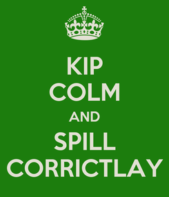 Poster: KIP COLM AND SPILL CORRICTLAY