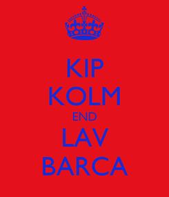 Poster: KIP KOLM END LAV BARCA