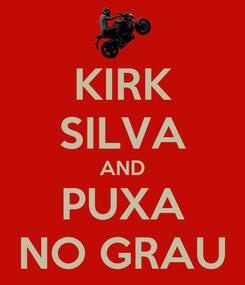 Poster: KIRK SILVA AND PUXA NO GRAU