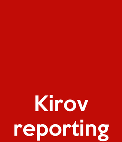 Poster:    Kirov reporting