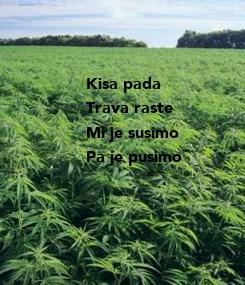 Poster: Kisa pada Trava raste Mi je susimo Pa je pusimo