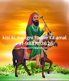 Poster: kisi ki mangni todne ka amal +91-9887113626 babapeer172@gmail.com
