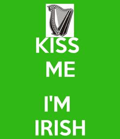 Poster: KISS  ME  I'M  IRISH