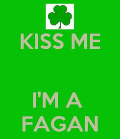 Poster: KISS ME   I'M A  FAGAN