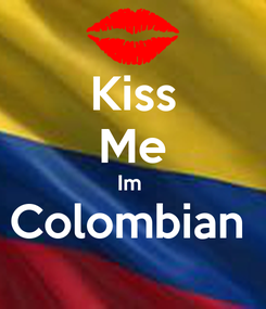Poster: Kiss Me Im  Colombian