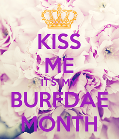 Poster: KISS ME IT'S  MY BURFDAE MONTH