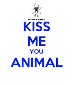 Poster: KISS ME YOU ANIMAL
