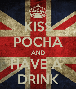 Poster: KISS POCHA AND HAVE A  DRINK