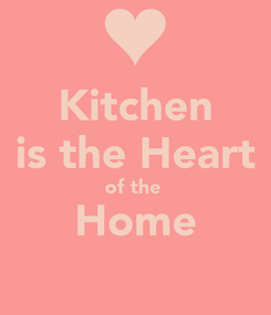 Poster: Kitchen is the Heart of the  Home