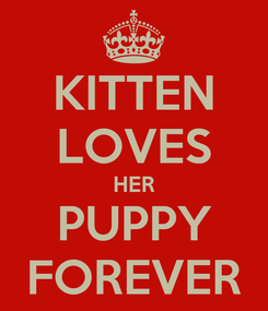 Poster: KITTEN LOVES HER PUPPY FOREVER