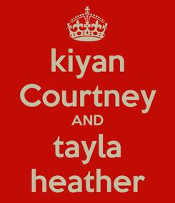 Poster: kiyan Courtney AND tayla heather