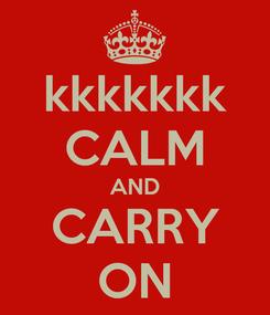 Poster: kkkkkkk CALM AND CARRY ON