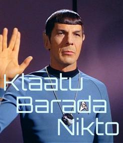 Poster:   Klaatu       Barada          Nikto