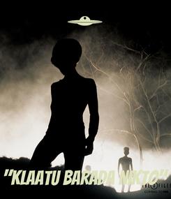 "Poster:     ""Klaatu barada nikto"""