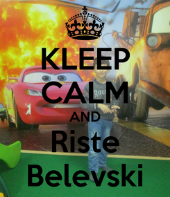 Poster: KLEEP CALM AND Riste Belevski