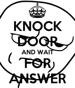 Poster: KNOCK DOOR AND WAIT FOR ANSWER