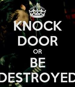 Poster: KNOCK DOOR OR BE DESTROYED