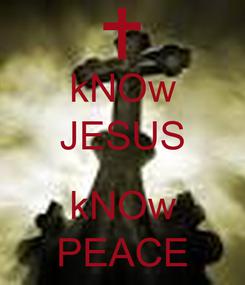 Poster: kNOw JESUS  kNOw PEACE