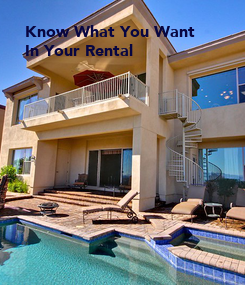 Poster: Know What You Want  In Your Rental