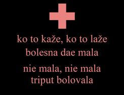 Poster: ko to kaže, ko to laže bolesna dae mala  nie mala, nie mala triput bolovala