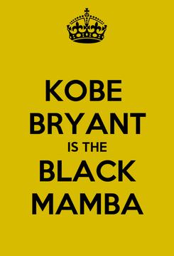 Poster: KOBE  BRYANT IS THE BLACK MAMBA