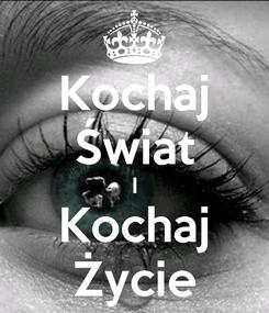 Poster: Kochaj Świat I Kochaj Życie