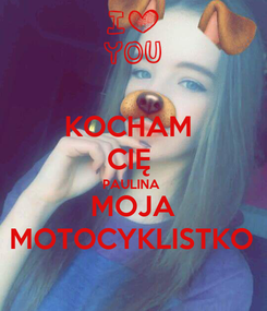 Poster: KOCHAM  CIĘ  PAULINA  MOJA MOTOCYKLISTKO
