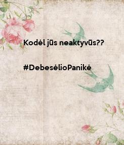 Poster: Kodėl jūs neaktyvūs??  #DebesėlioPanikė