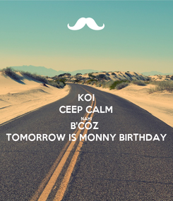 Poster: KOI CEEP CALM NAHI B'COZ  TOMORROW IS MONNY BIRTHDAY