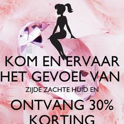 Poster: KOM EN ERVAAR HET GEVOEL VAN  ZIJDE ZACHTE HUID EN ONTVANG 30% KORTING