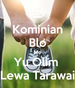 Poster: Kominian Blo Me Yu Olim  Lewa Tarawai