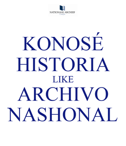 Poster: KONOSÉ HISTORIA LIKE ARCHIVO NASHONAL