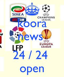 Poster: koora news   24 / 24  open