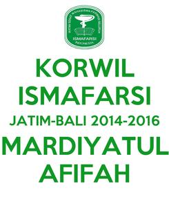 Poster: KORWIL ISMAFARSI JATIM-BALI 2014-2016 MARDIYATUL AFIFAH