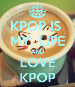 Poster: KPOP IS  MY  LIFE AND LOVE KPOP