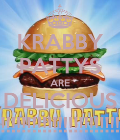 Poster: KRABBY PATTYS ARE DELICIOUS !!!!!!!!!!!!!!!!!!!!!!!!!!!