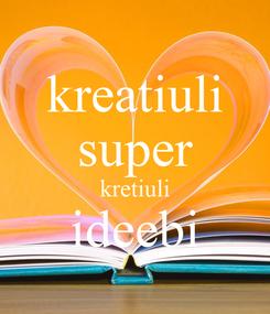 Poster: kreatiuli super kretiuli ideebi