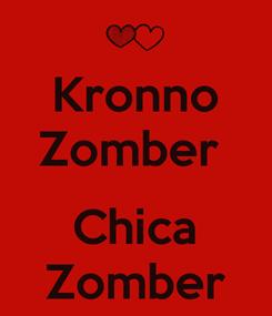 Poster: Kronno Zomber   Chica Zomber