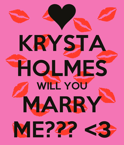 Poster: KRYSTA HOLMES WILL YOU MARRY ME??? <3