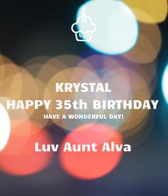 Poster: KRYSTAL HAPPY 35th BIRTHDAY HAVE A WONDERFUL DAY!  Luv Aunt Alva