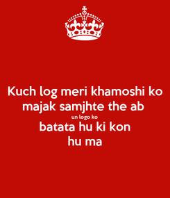 Poster: Kuch log meri khamoshi ko majak samjhte the ab  un logo ko batata hu ki kon hu ma
