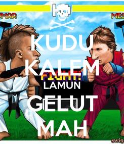 Poster: KUDU KALEM LAMUN GELUT MAH