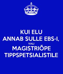 Poster: KUI ELU ANNAB SULLE EBS-I,  VALI MAGISTRIÕPE TIPPSPETSIALISTILE